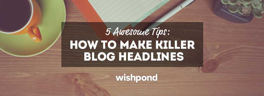 5 Awesome Tips: How to Make Killer Blog Headlines