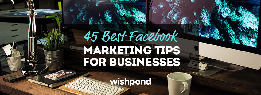 45 Best Facebook Business Page Tips, Tricks, and Optimizations