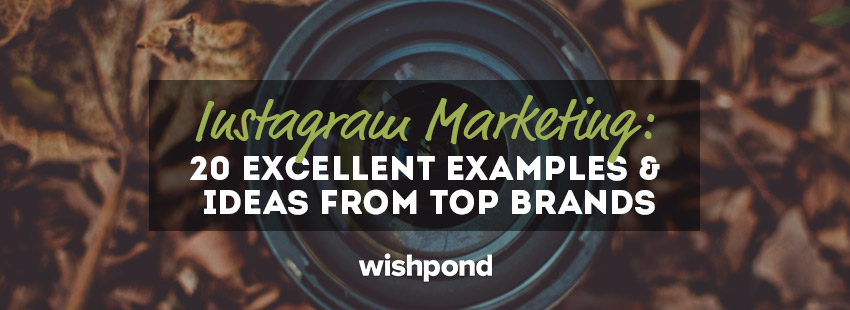 Instagram Marketing: 20 Excellent Examples & Ideas from Top