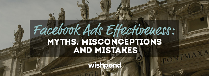 Facebook Ads Effectiveness: Myths, Misconceptions and Mistakes