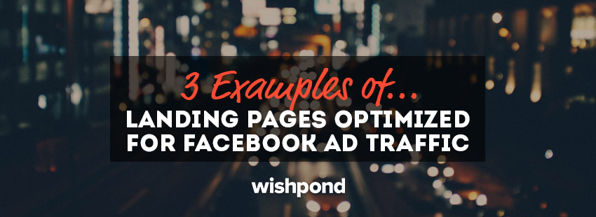 3 Examples of Landing Pages Optimized for Facebook Ad Traffic