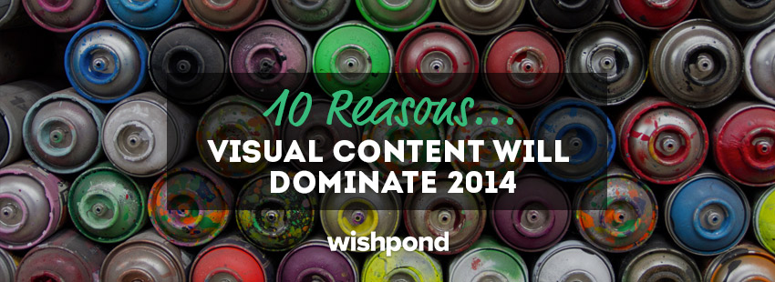 10 Reasons Visual Content will Dominate 2014