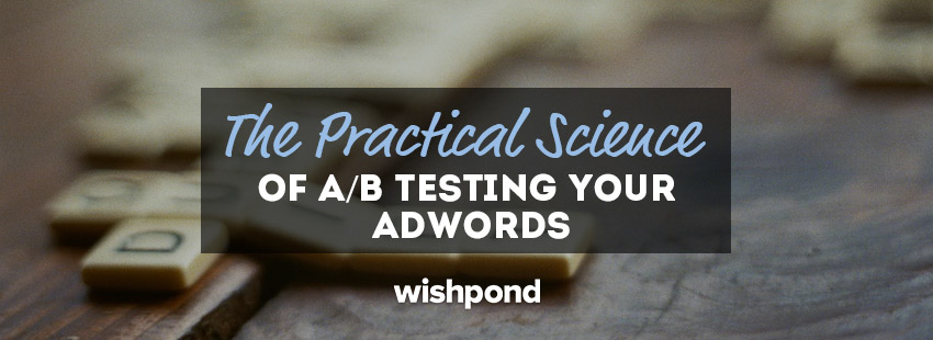 The Practical Science of A/B Testing your AdWords [Beginners Guide]