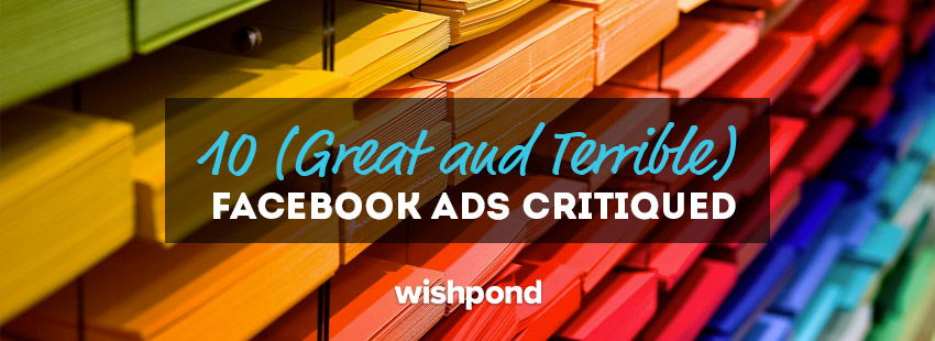 10 (Great and Terrible) Facebook Ads Critiqued