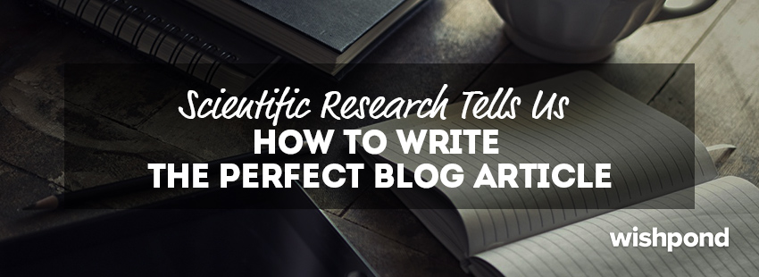 Scientific Research Tells us How to Write The Perfect Blog Article