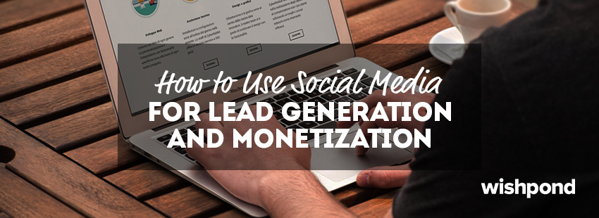 How to Use Social Media for Lead Generation and Monetization