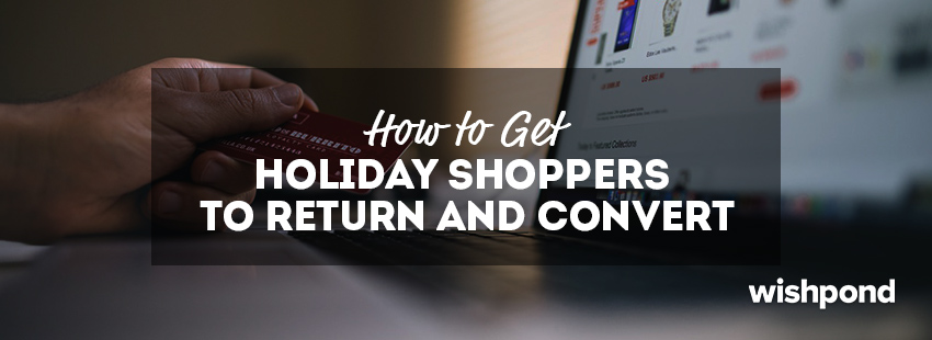 How to Get Holiday Shoppers to Return and Convert