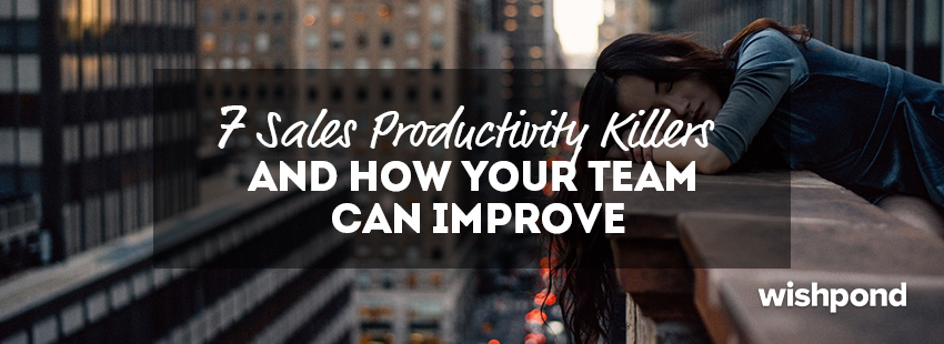 7 Sales Productivity Killers (and How Your Team Can Improve)