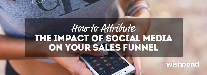 How to Attribute the Impact of Social Media on Your Sales Funnel