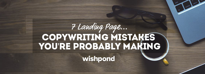 7 Landing Page Copywriting Mistakes You're Probably Making
