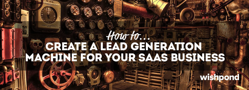 How to Create a Lead Generation Machine for your SaaS Business
