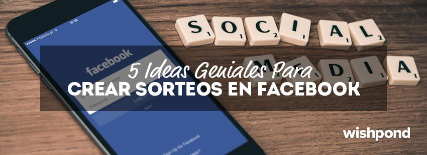 5 Ideas Geniales Para Crear Sorteos en Facebook