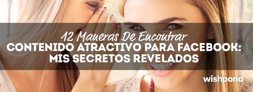 12 Maneras de Encontrar Contenido Atractivo para Facebook: Mis Secretos Revelados