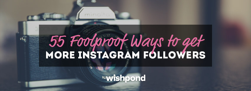 55 Foolproof Ways to Get More Instagram Followers