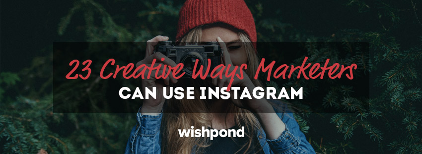 Creative Ways Marketers Can Use Instagram