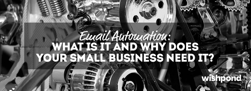 Email Automation: What Is It and Why Does Your Small Business Need It?