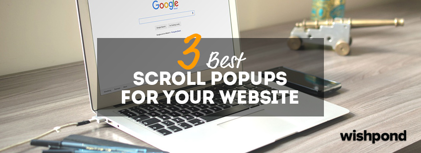 3 Best Scroll Popups for Your Website