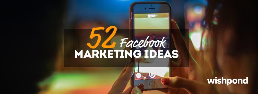 52 Facebook Marketing Ideas