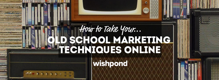How to Take Your Old School Marketing Techniques Online