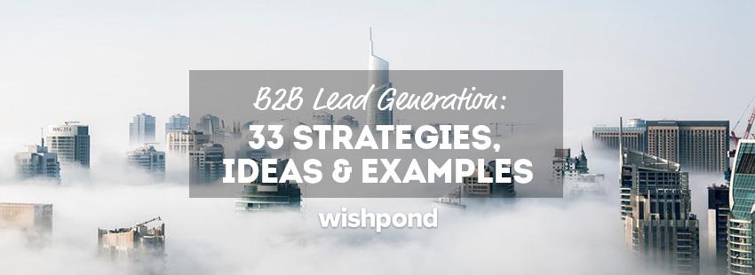 B2B Lead Generation: 33 Strategies, Ideas & Examples