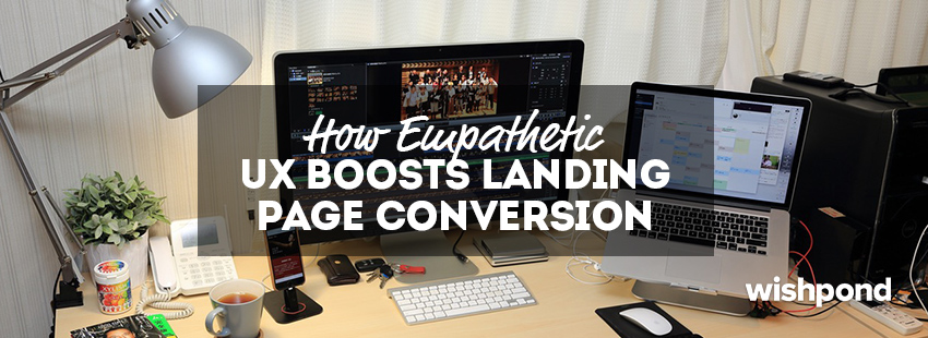 How Empathetic UX Boosts Landing Page Conversion