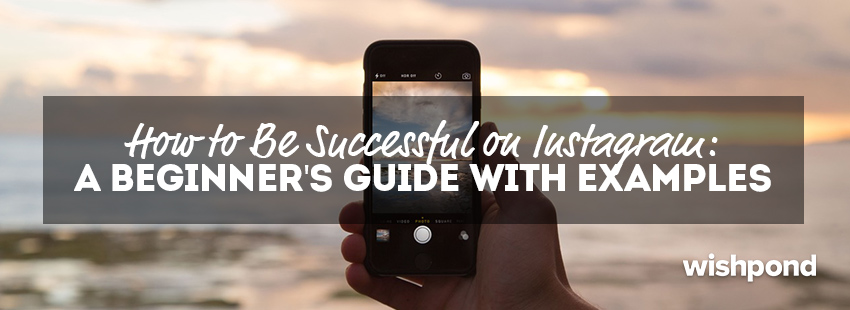 How to be Successful on Instagram: A Beginner's Guide with Examples
