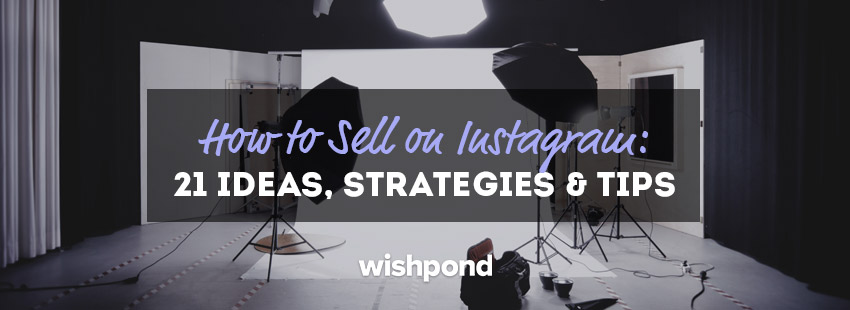 How to Sell on Instagram: 21 Ideas, Strategies & Tips