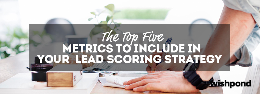 The Top Five Metrics to Include in your Lead Scoring Strategy