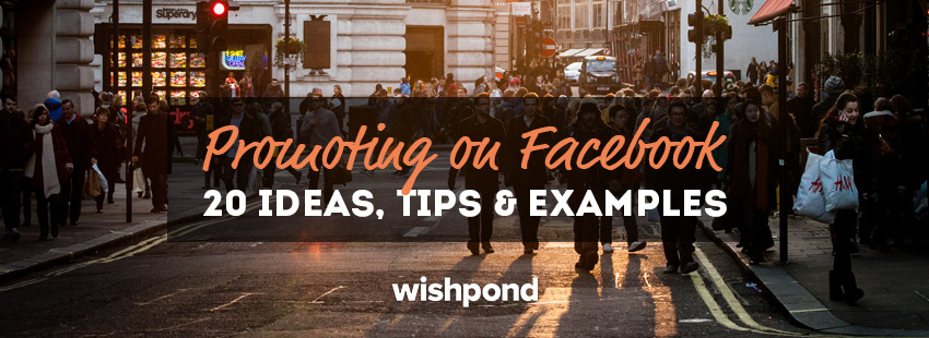 Promoting on Facebook: 20 Ideas, Tips & Examples