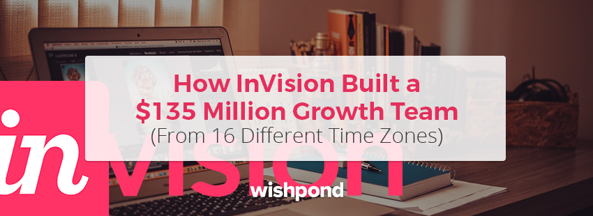 How InVision Built a $135 Million Growth Team (From 16 Different Time Zones)