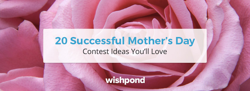 20 Successful Mother's Day Contest Ideas You'll Love