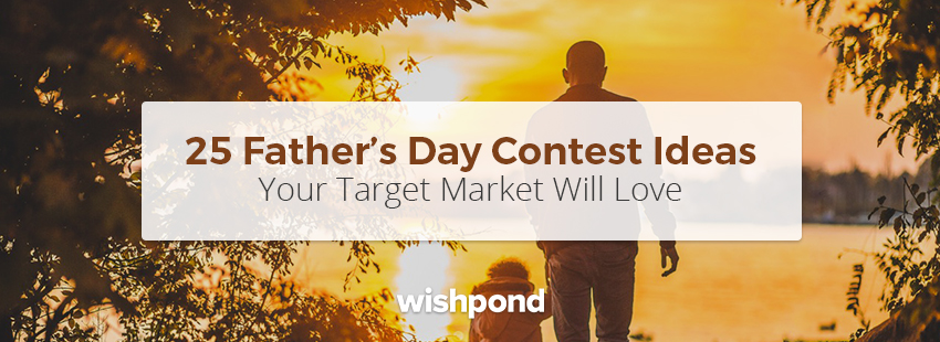 25 Father's Day Contest Ideas Your Target Market Will Love