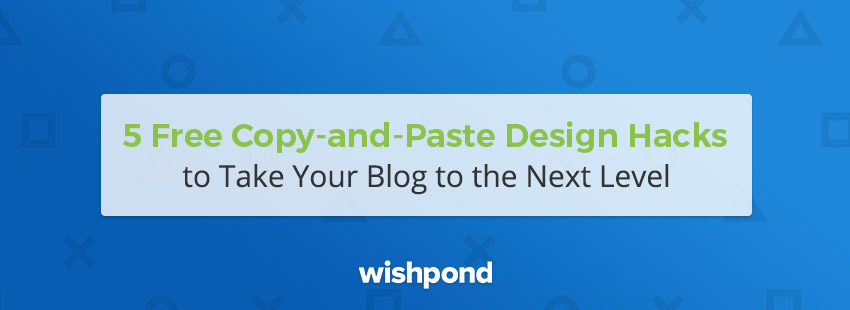 5 Free Copy-and-Paste Design Hacks to Take Your Blog to the Next Level