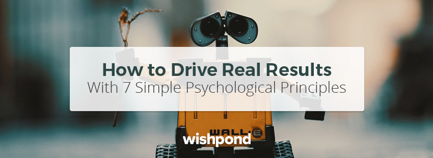 How to Drive Real Results With 7 Simple Psychological Principles