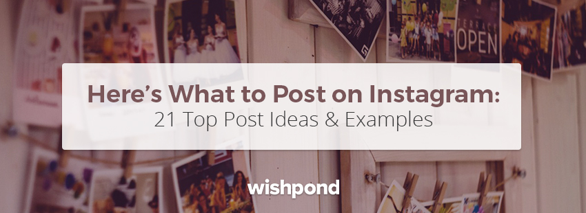 Here's What to Post on Instagram: 21 Top Post Ideas & Examples