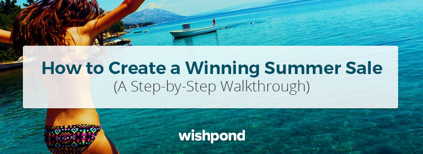 How to Create a Winning Summer Sale (A Step by Step Walkthrough)