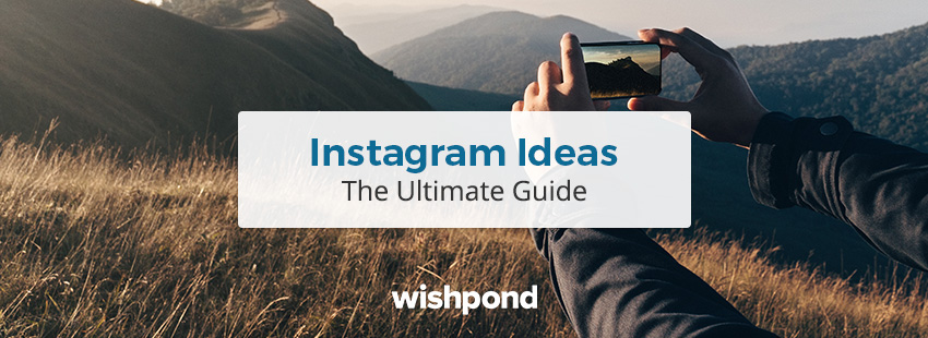 Instagram Ideas: The Ultimate Guide