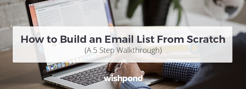 How to Build an Email List from Scratch (A 5 Step Walkthrough)
