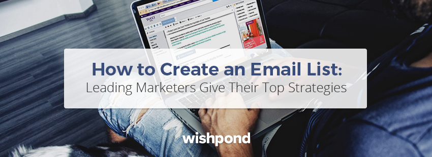 How to Create an Email List: Leading Marketers Give Their Top Strategies